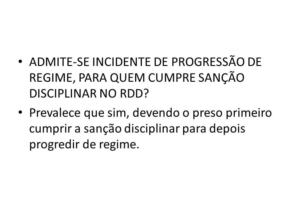 ADMITE-SE INCIDENTE DE PROGRESSÃO DE REGIME, PARA QUEM CUMPRE SANÇÃO DISCIPLINAR NO RDD