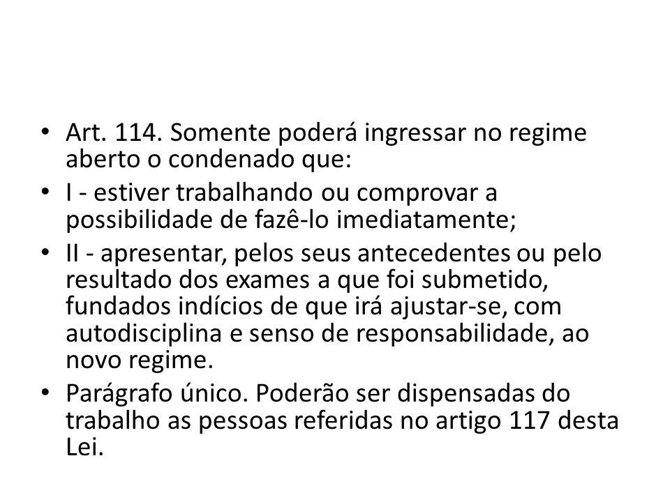 Art. 114. Somente poderá ingressar no regime aberto o condenado que: