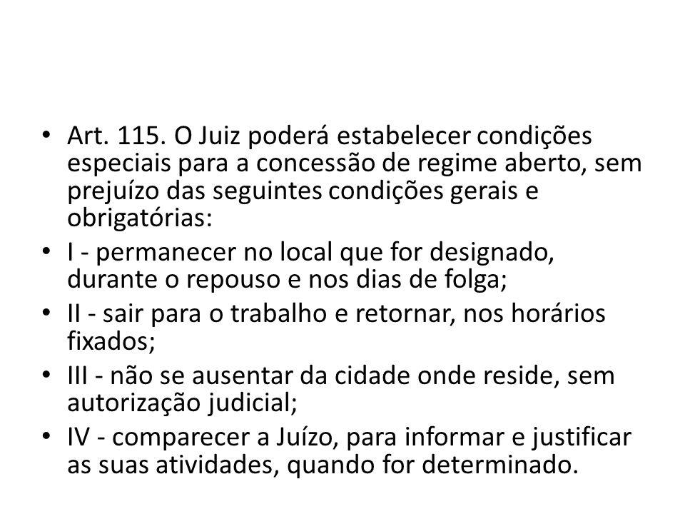Art. 115. O Juiz poderá estabelecer condições especiais para a concessão de regime aberto, sem prejuízo das seguintes condições gerais e obrigatórias: