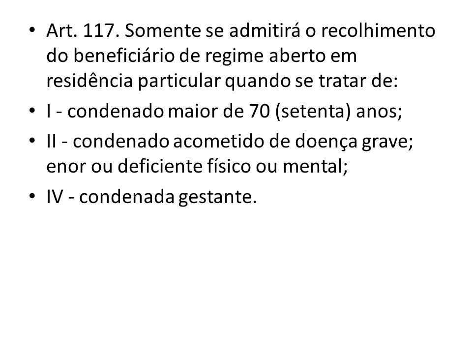 Art. 117. Somente se admitirá o recolhimento do beneficiário de regime aberto em residência particular quando se tratar de: