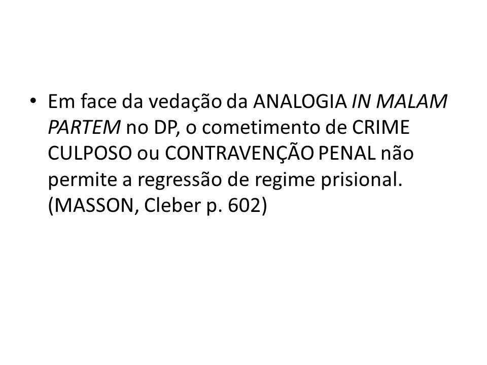 Em face da vedação da ANALOGIA IN MALAM PARTEM no DP, o cometimento de CRIME CULPOSO ou CONTRAVENÇÃO PENAL não permite a regressão de regime prisional.