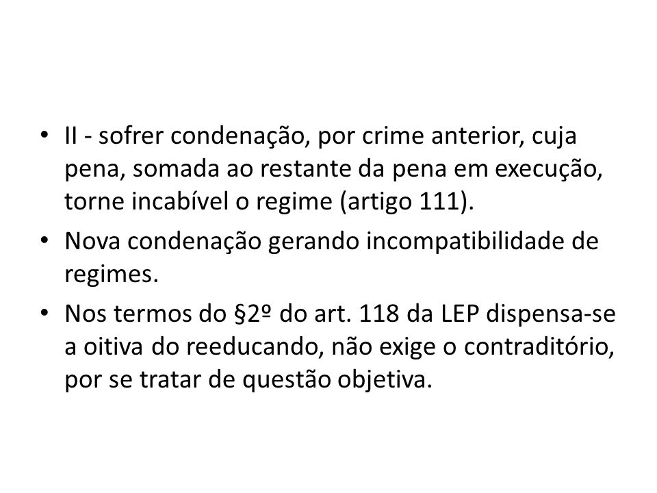 II - sofrer condenação, por crime anterior, cuja pena, somada ao restante da pena em execução, torne incabível o regime (artigo 111).