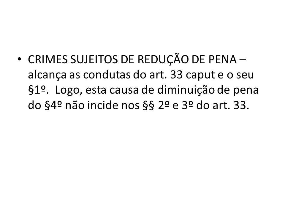 CRIMES SUJEITOS DE REDUÇÃO DE PENA – alcança as condutas do art
