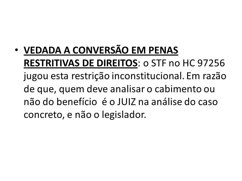 VEDADA A CONVERSÃO EM PENAS RESTRITIVAS DE DIREITOS: o STF no HC 97256 jugou esta restrição inconstitucional.