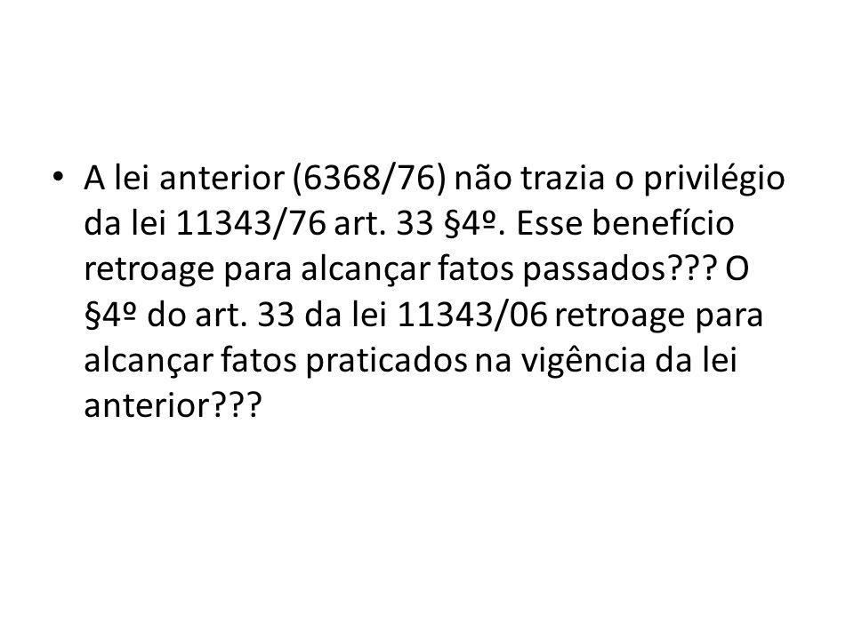 A lei anterior (6368/76) não trazia o privilégio da lei 11343/76 art