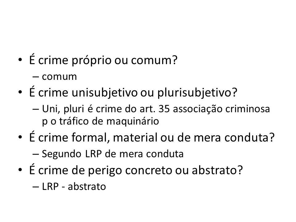 É crime próprio ou comum É crime unisubjetivo ou plurisubjetivo