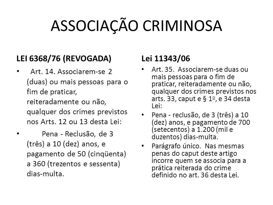 ASSOCIAÇÃO CRIMINOSA LEI 6368/76 (REVOGADA) Lei 11343/06