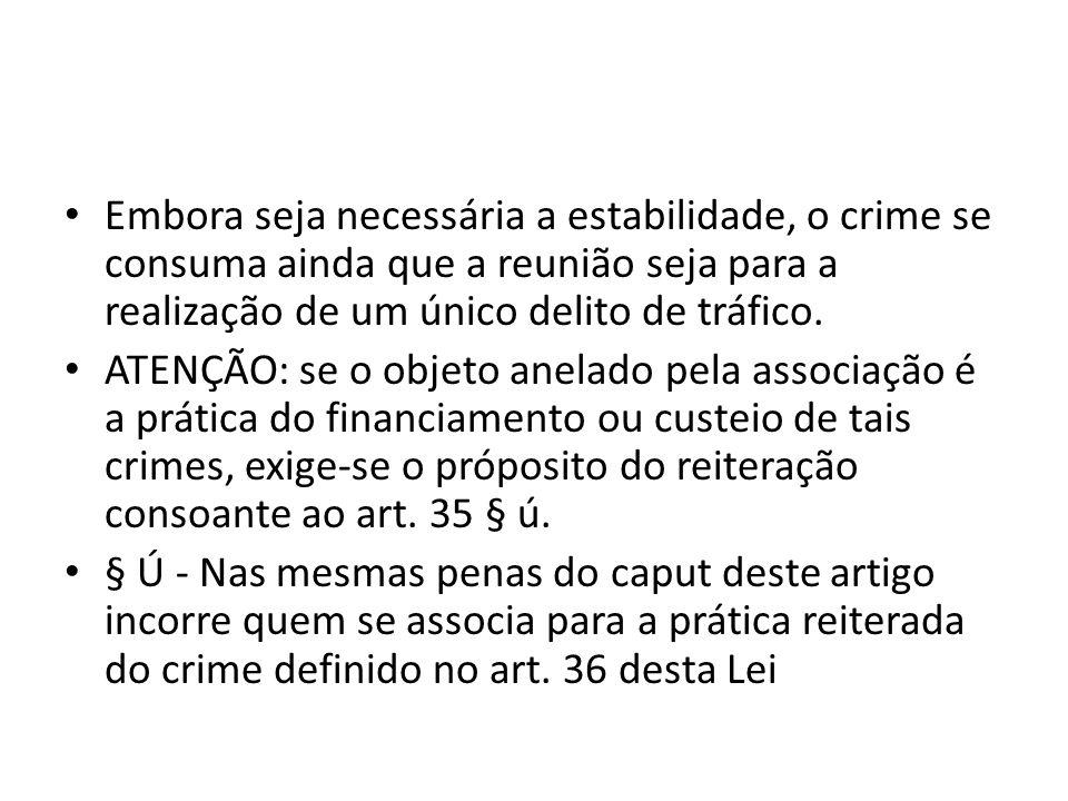 Embora seja necessária a estabilidade, o crime se consuma ainda que a reunião seja para a realização de um único delito de tráfico.