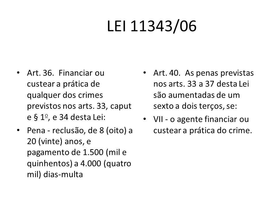 LEI 11343/06 Art. 36. Financiar ou custear a prática de qualquer dos crimes previstos nos arts. 33, caput e § 1o, e 34 desta Lei: