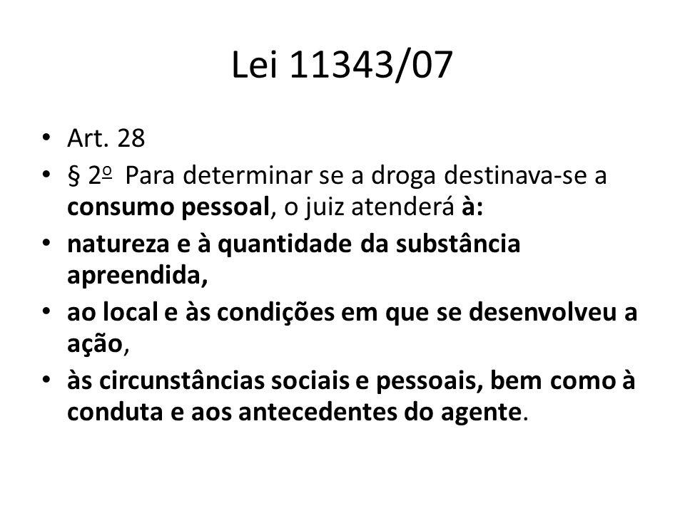 Lei 11343/07 Art. 28. § 2o Para determinar se a droga destinava-se a consumo pessoal, o juiz atenderá à: