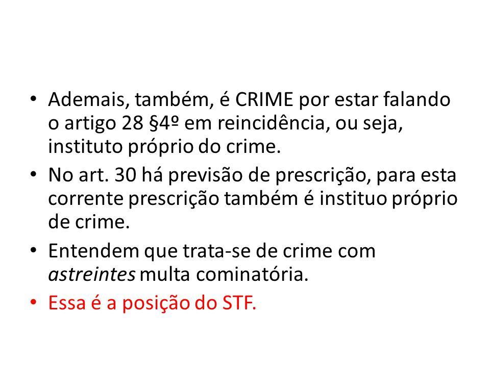 Ademais, também, é CRIME por estar falando o artigo 28 §4º em reincidência, ou seja, instituto próprio do crime.