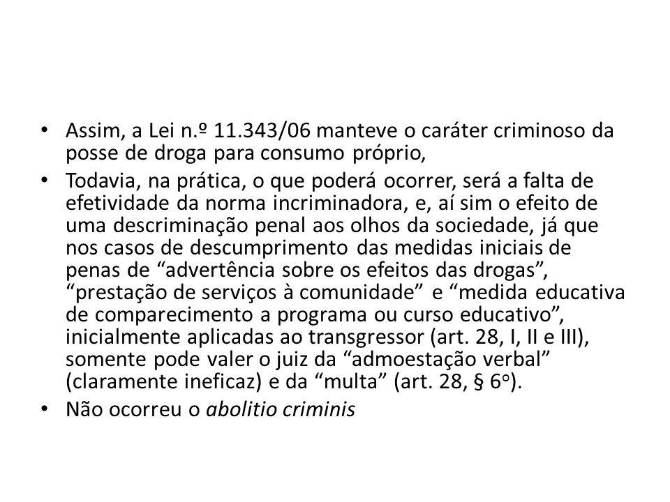 Assim, a Lei n.º 11.343/06 manteve o caráter criminoso da posse de droga para consumo próprio,