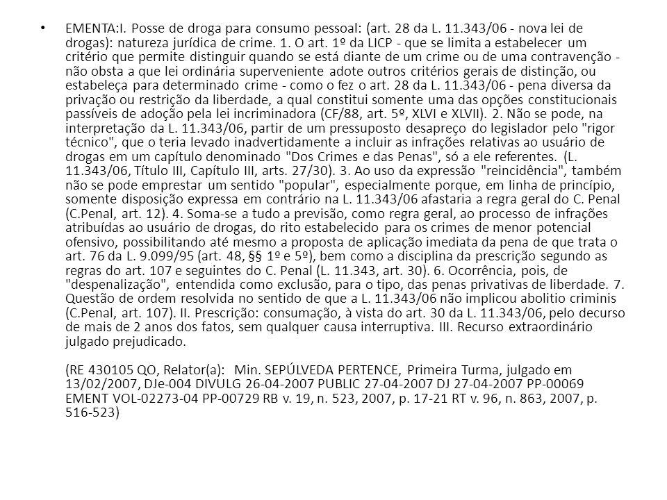 EMENTA:I. Posse de droga para consumo pessoal: (art. 28 da L. 11