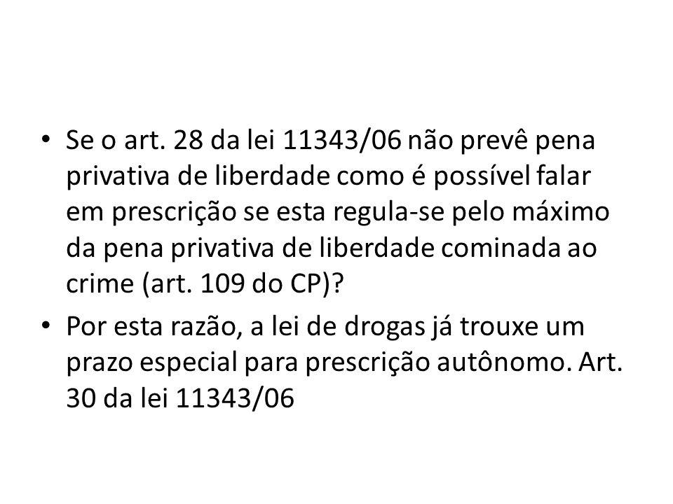 Se o art. 28 da lei 11343/06 não prevê pena privativa de liberdade como é possível falar em prescrição se esta regula-se pelo máximo da pena privativa de liberdade cominada ao crime (art. 109 do CP)