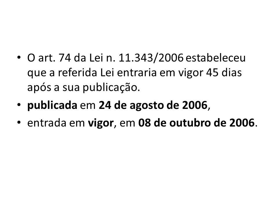 O art. 74 da Lei n. 11.343/2006 estabeleceu que a referida Lei entraria em vigor 45 dias após a sua publicação.