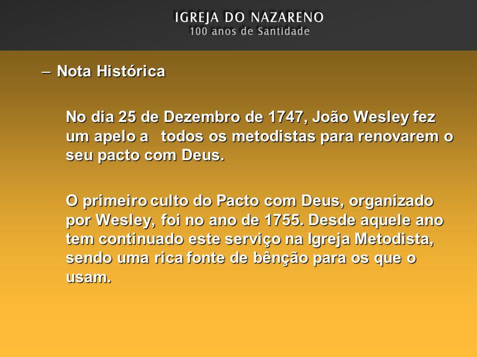 Nota Histórica No dia 25 de Dezembro de 1747, João Wesley fez um apelo a todos os metodistas para renovarem o seu pacto com Deus.