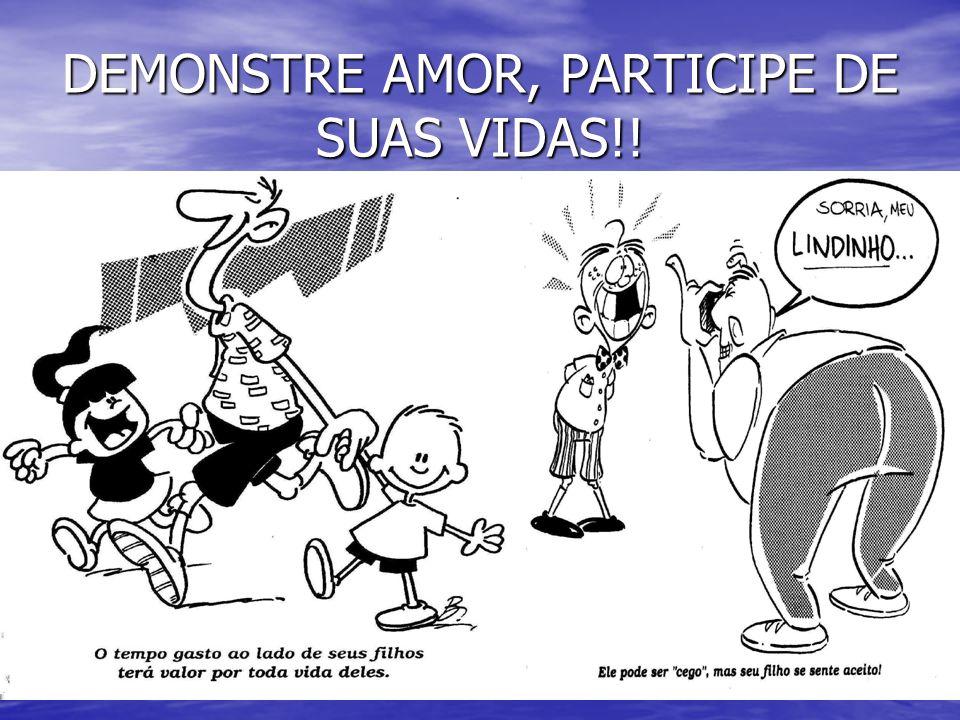 DEMONSTRE AMOR, PARTICIPE DE SUAS VIDAS!!