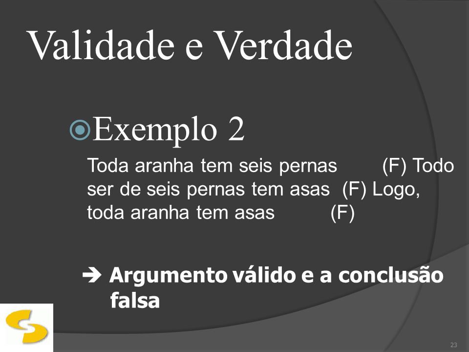 Validade e Verdade Exemplo 2  Argumento válido e a conclusão falsa