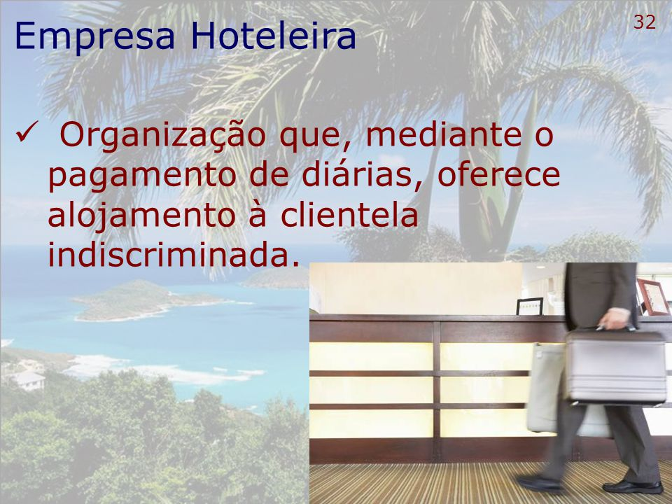 Empresa HoteleiraOrganização que, mediante o pagamento de diárias, oferece alojamento à clientela indiscriminada.