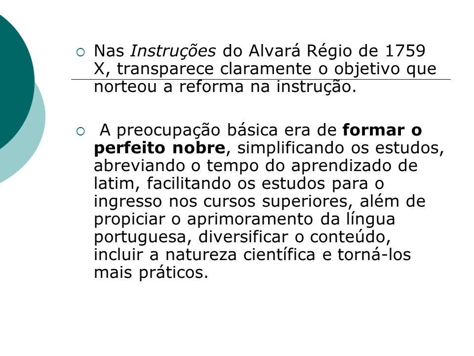 Nas Instruções do Alvará Régio de 1759 X, transparece claramente o objetivo que norteou a reforma na instrução.