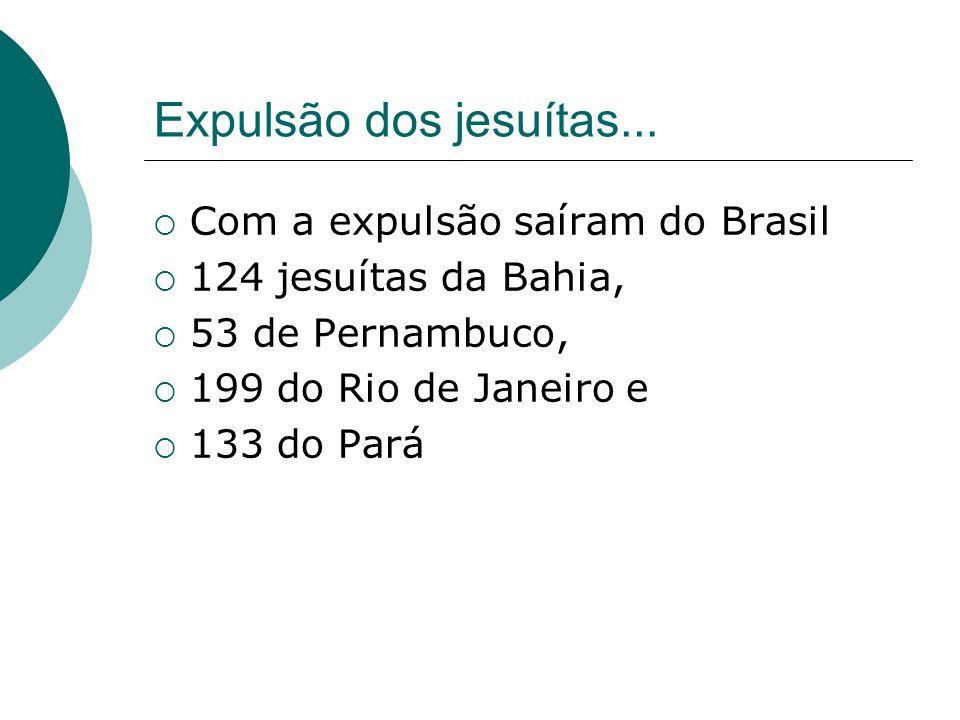 Expulsão dos jesuítas... Com a expulsão saíram do Brasil