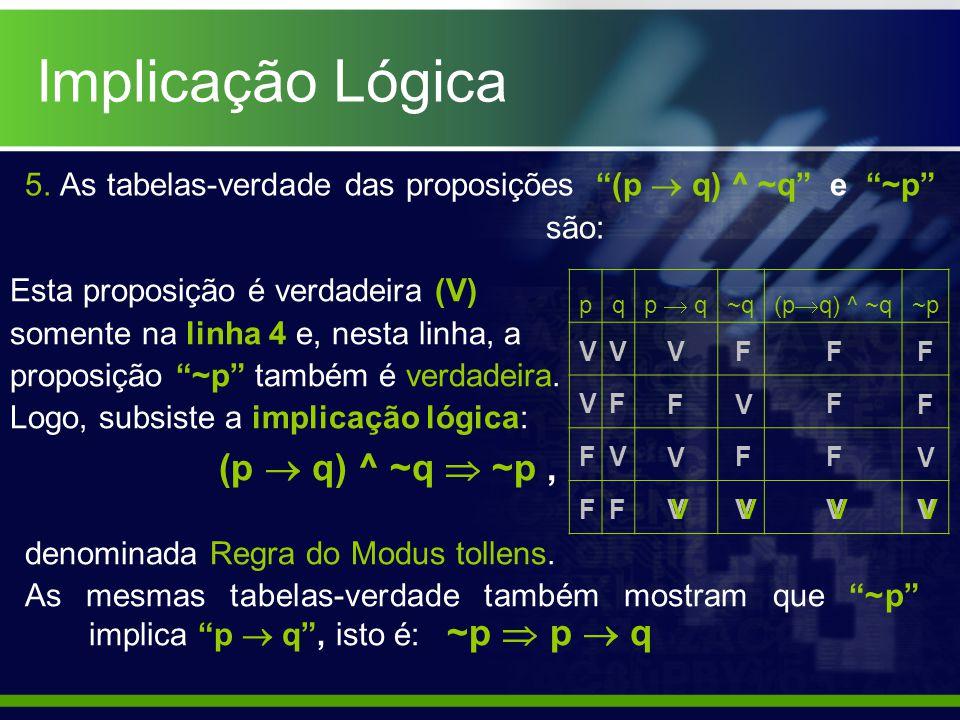 Implicação Lógica 5. As tabelas-verdade das proposições (p  q) ^ ~q e ~p são: Esta proposição é verdadeira (V)