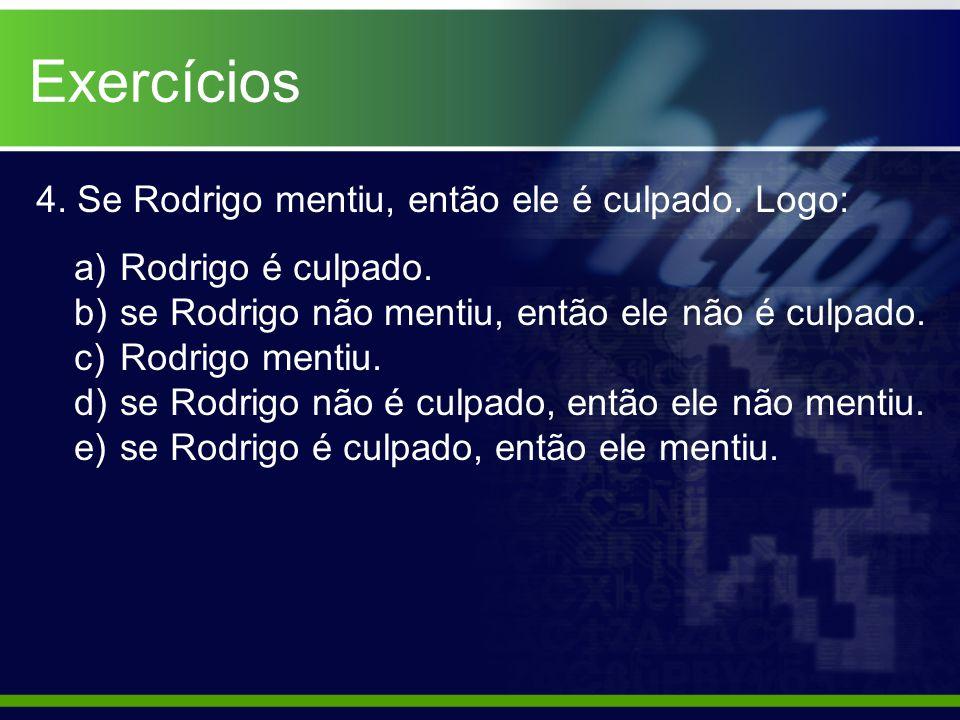 Exercícios 4. Se Rodrigo mentiu, então ele é culpado. Logo: