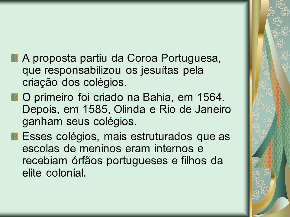 A proposta partiu da Coroa Portuguesa, que responsabilizou os jesuítas pela criação dos colégios.