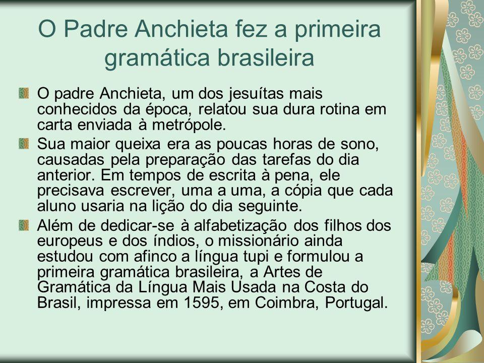 O Padre Anchieta fez a primeira gramática brasileira