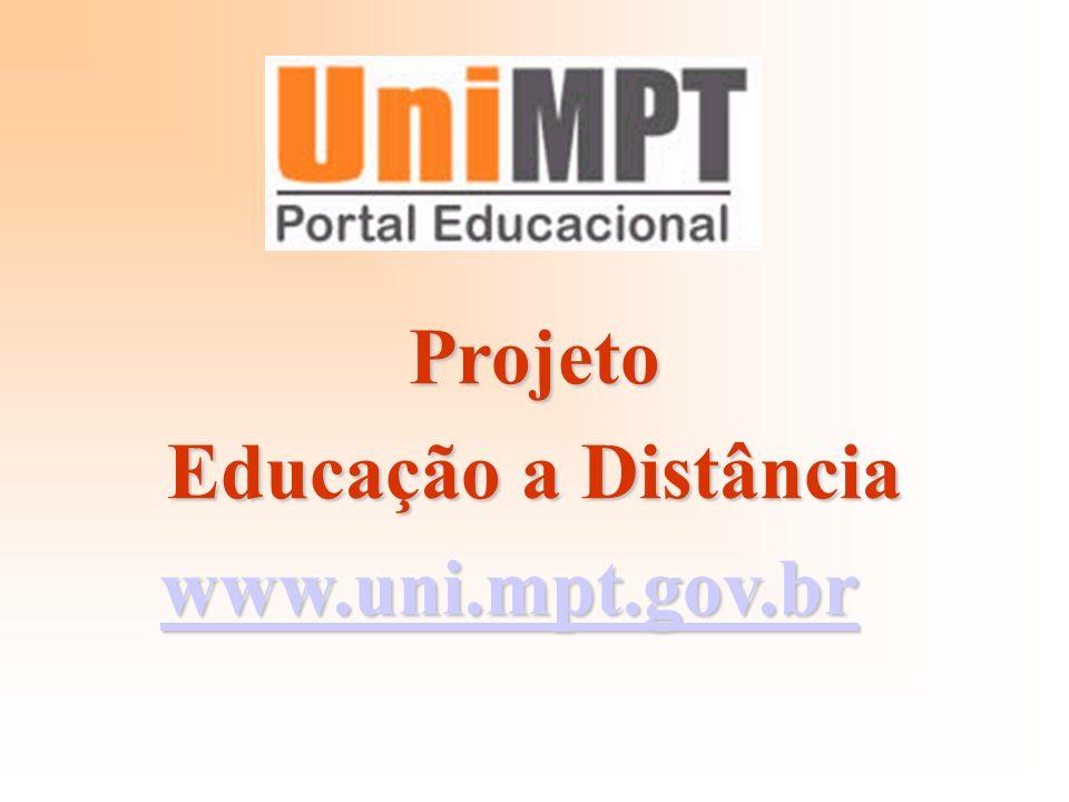Projeto Educação a Distância www.uni.mpt.gov.br