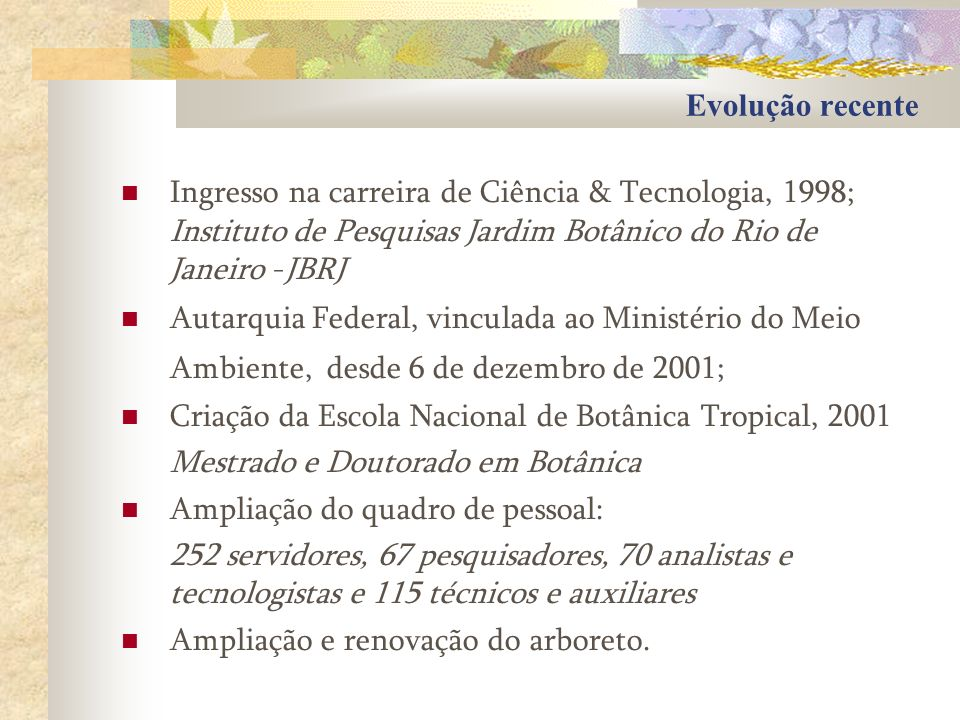 Evolução recente Ingresso na carreira de Ciência & Tecnologia, 1998; Instituto de Pesquisas Jardim Botânico do Rio de Janeiro -JBRJ.