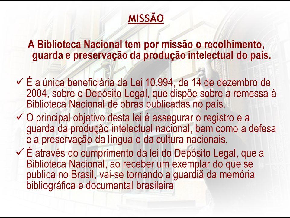 MISSÃOA Biblioteca Nacional tem por missão o recolhimento, guarda e preservação da produção intelectual do país.