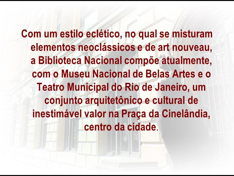 Com um estilo eclético, no qual se misturam elementos neoclássicos e de art nouveau, a Biblioteca Nacional compõe atualmente, com o Museu Nacional de Belas Artes e o Teatro Municipal do Rio de Janeiro, um conjunto arquitetônico e cultural de inestimável valor na Praça da Cinelândia, centro da cidade.