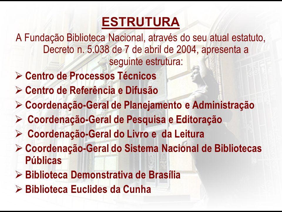 ESTRUTURA A Fundação Biblioteca Nacional, através do seu atual estatuto, Decreto n. 5.038 de 7 de abril de 2004, apresenta a seguinte estrutura: