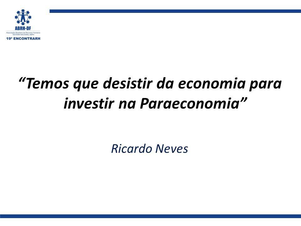 Temos que desistir da economia para investir na Paraeconomia