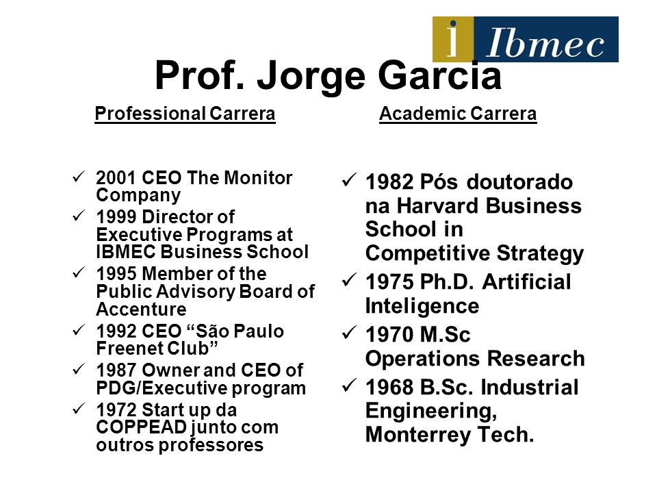Prof. Jorge Garcia Professional Carrera. Academic Carrera. 2001 CEO The Monitor Company.