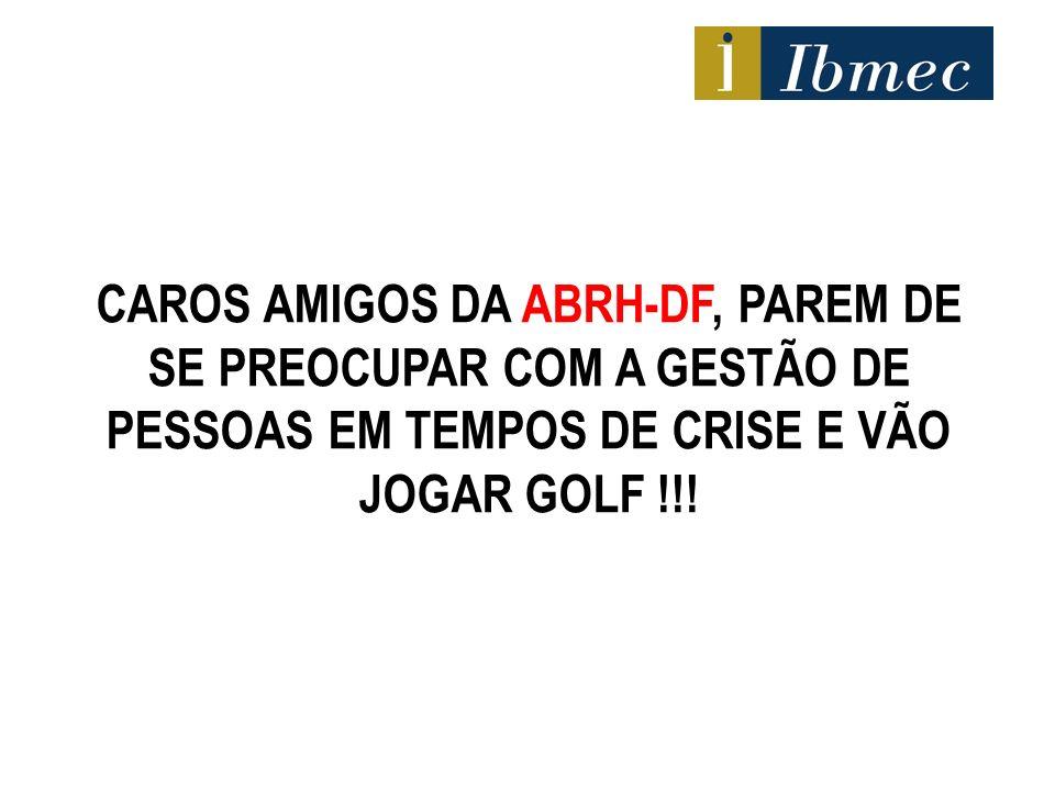 CAROS AMIGOS DA ABRH-DF, PAREM DE SE PREOCUPAR COM A GESTÃO DE PESSOAS EM TEMPOS DE CRISE E VÃO JOGAR GOLF !!!