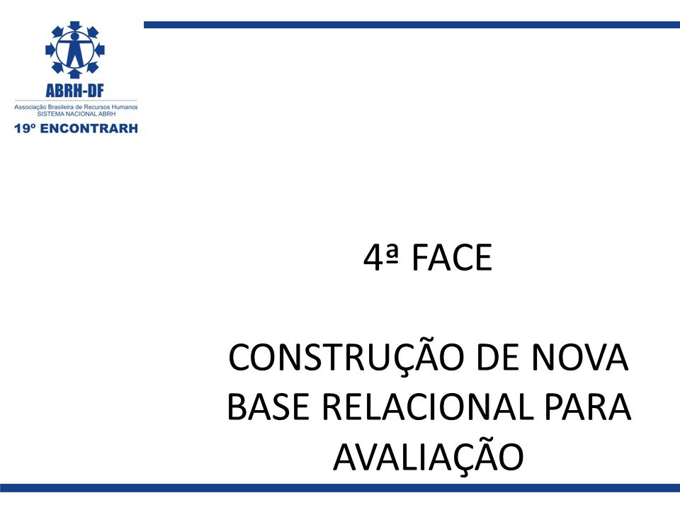 4ª FACE CONSTRUÇÃO DE NOVA BASE RELACIONAL PARA AVALIAÇÃO