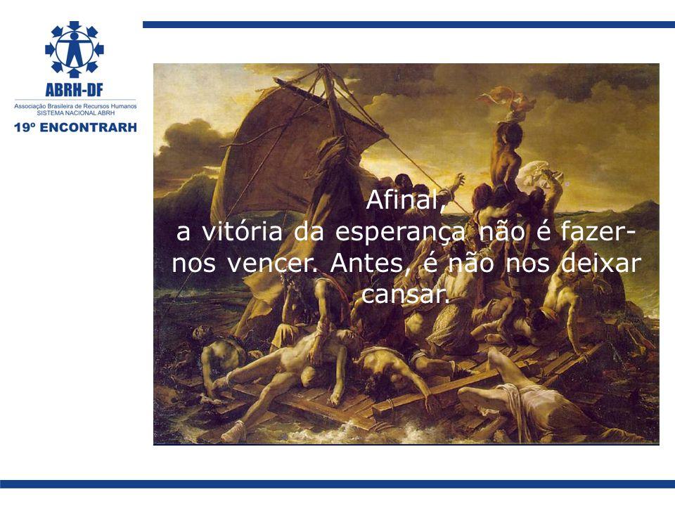 Afinal, a vitória da esperança não é fazer-nos vencer
