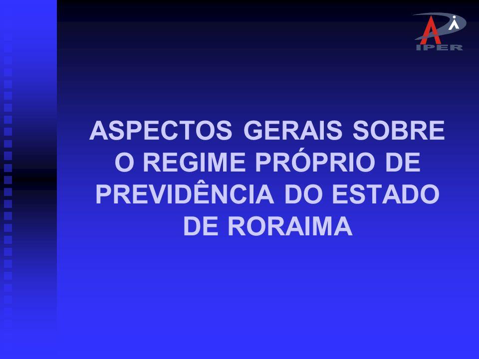 ASPECTOS GERAIS SOBRE O REGIME PRÓPRIO DE PREVIDÊNCIA DO ESTADO DE RORAIMA
