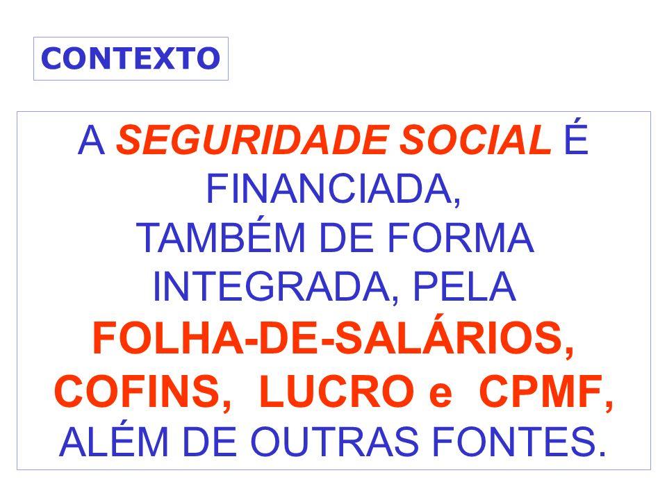 FOLHA-DE-SALÁRIOS, COFINS, LUCRO e CPMF, ALÉM DE OUTRAS FONTES.
