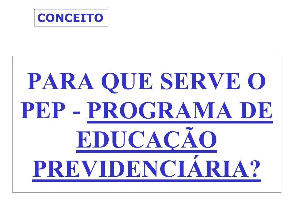 PARA QUE SERVE O PEP - PROGRAMA DE EDUCAÇÃO PREVIDENCIÁRIA