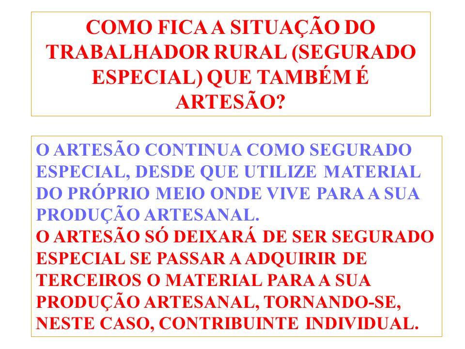 COMO FICA A SITUAÇÃO DO TRABALHADOR RURAL (SEGURADO ESPECIAL) QUE TAMBÉM É ARTESÃO