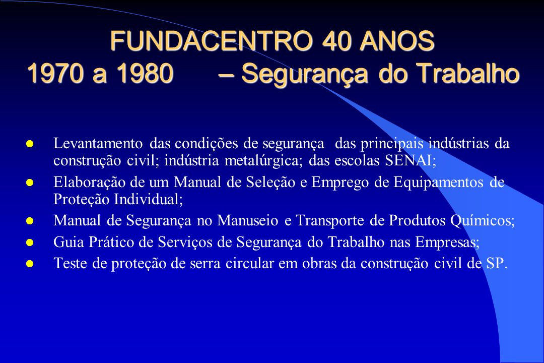 FUNDACENTRO 40 ANOS 1970 a 1980 – Segurança do Trabalho