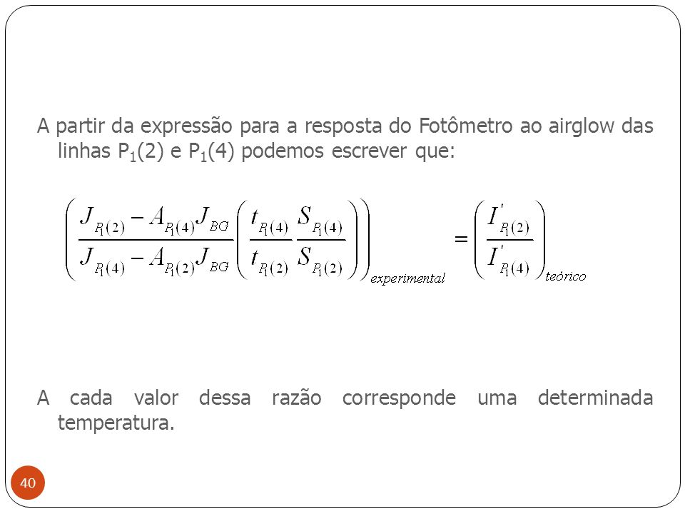 A partir da expressão para a resposta do Fotômetro ao airglow das linhas P1(2) e P1(4) podemos escrever que: