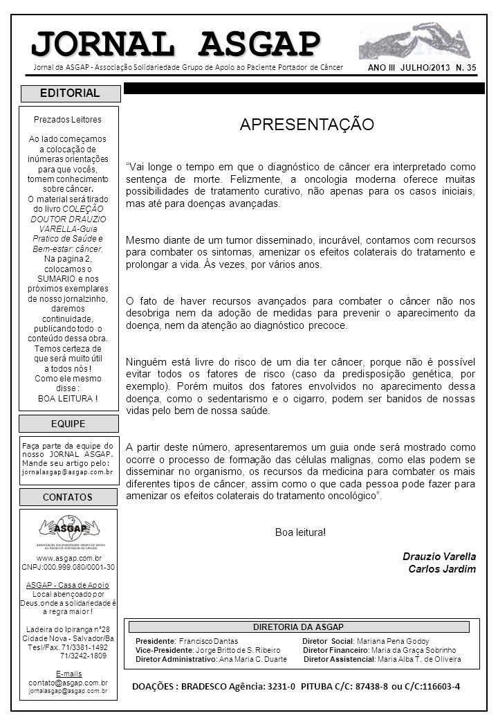 DOAÇÕES : BRADESCO Agência: 3231-0 PITUBA C/C: 87438-8 ou C/C:116603-4