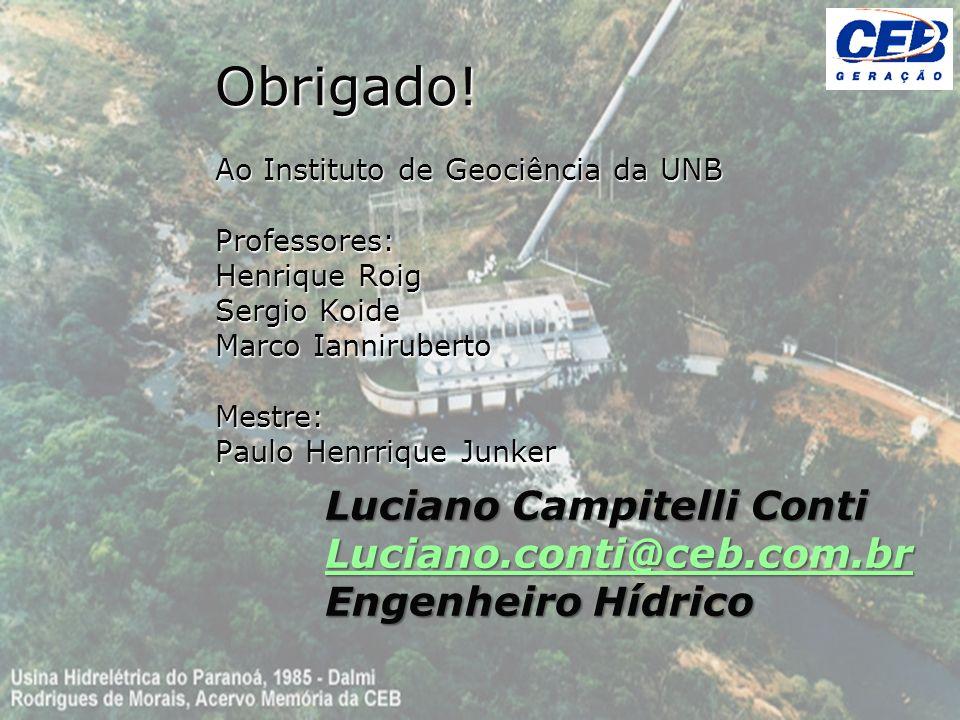 Obrigado! Ao Instituto de Geociência da UNB Professores: Henrique Roig Sergio Koide Marco Ianniruberto Mestre: Paulo Henrrique Junker