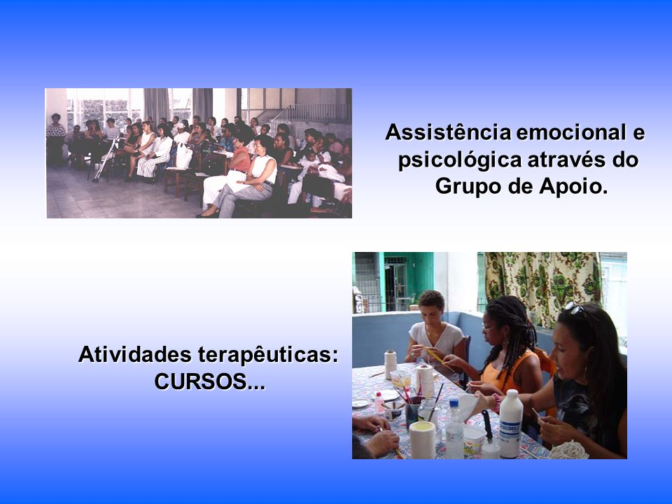 Assistência emocional e psicológica através do Grupo de Apoio.