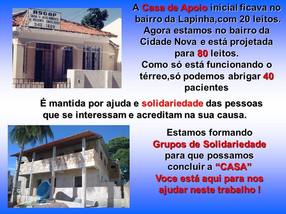 A Casa de Apoio inicial ficava no bairro da Lapinha,com 20 leitos.