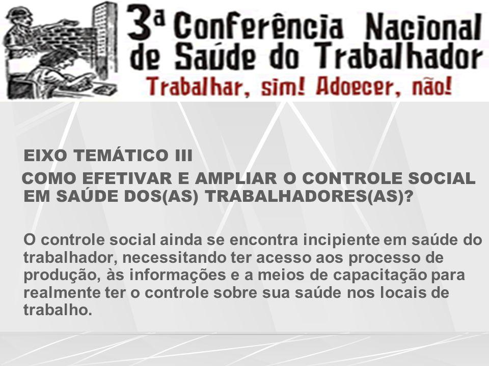 EIXO TEMÁTICO III COMO EFETIVAR E AMPLIAR O CONTROLE SOCIAL EM SAÚDE DOS(AS) TRABALHADORES(AS)
